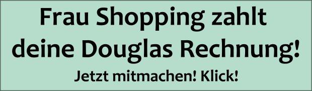 Frau Shopping zahlt deine Douglas Rechnung! Jetzt mitmachen!